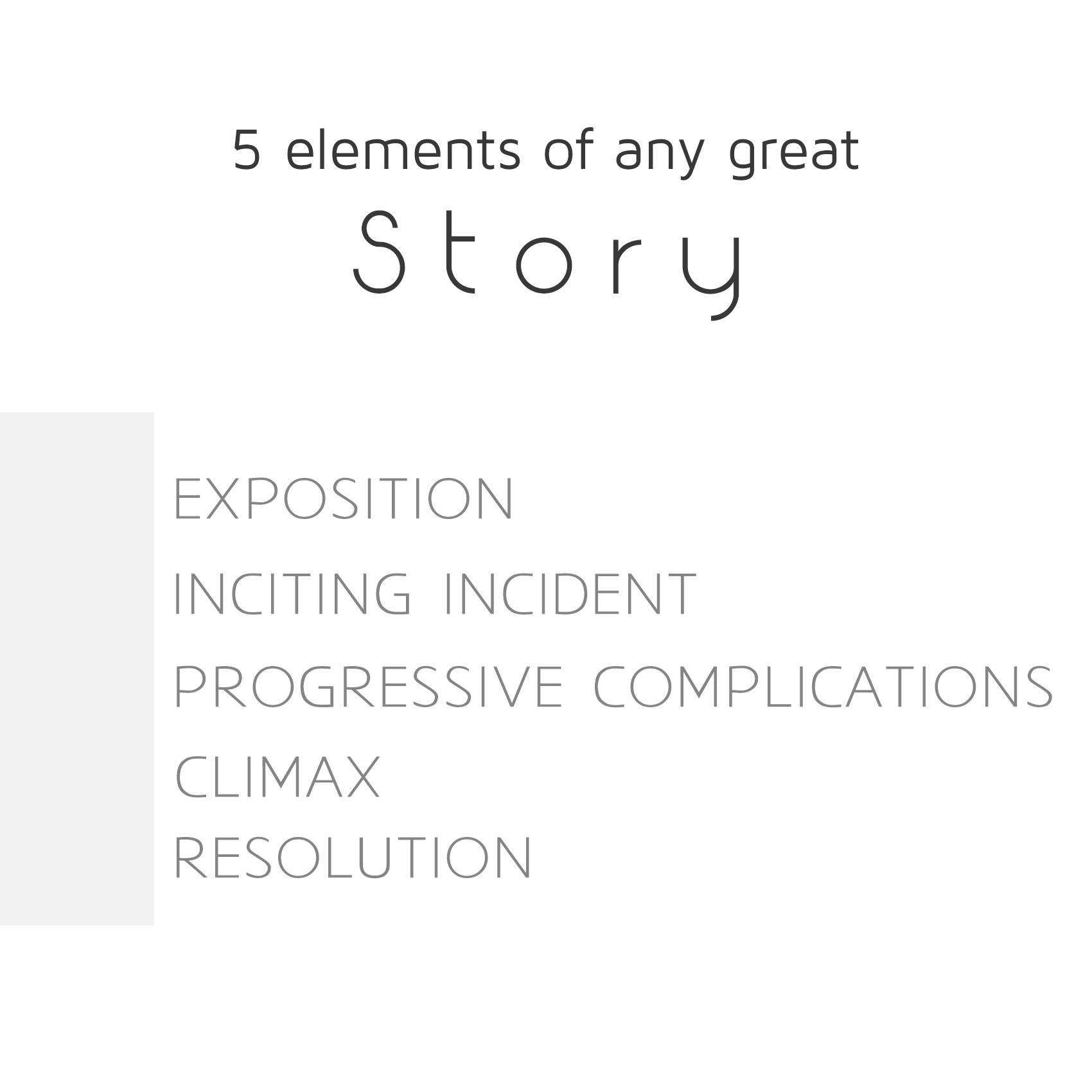 Structure of stories: Every great story will follow a predictable pattern. The five elements to any great story.